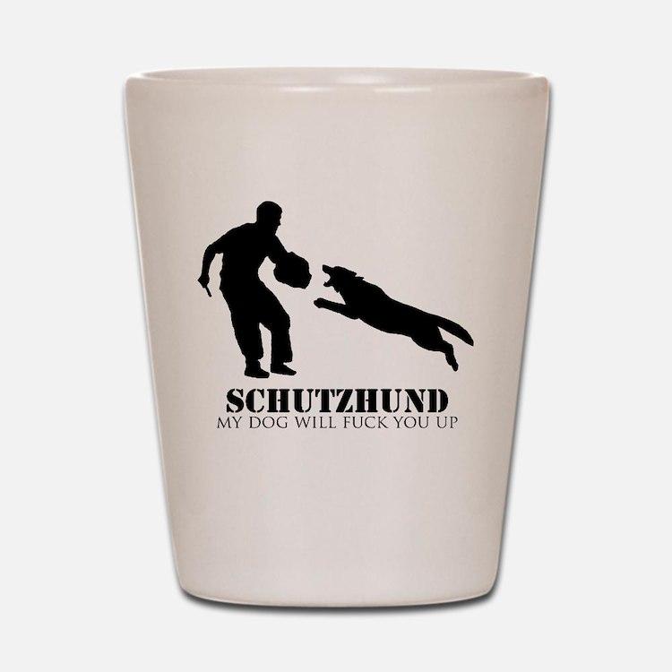 Schutzhund - My dog will fuck you up! Shot Glass