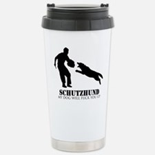 Schutzhund - My dog will fuck you up! Travel Mug