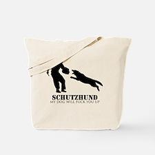 Schutzhund - My dog will fuck you up! Tote Bag