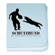 Schutzhund - My dog will fuck you up! baby blanket