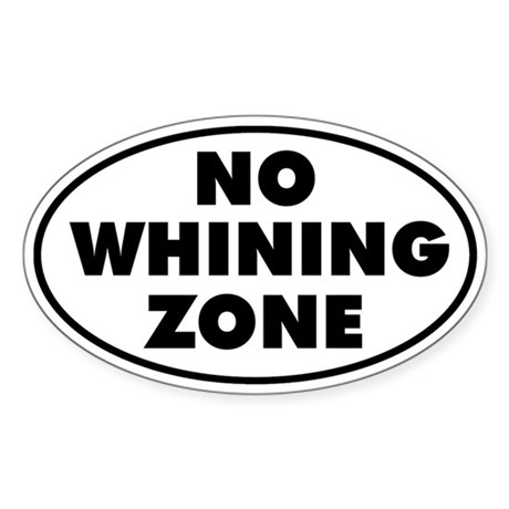 No Whining Zone Sticker (Oval)