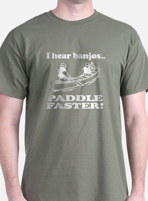 Paddle faster i hear banjos clothing paddle faster i for I hear banjos t shirt
