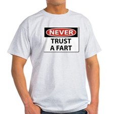 Never Trust A Fart.png T-Shirt