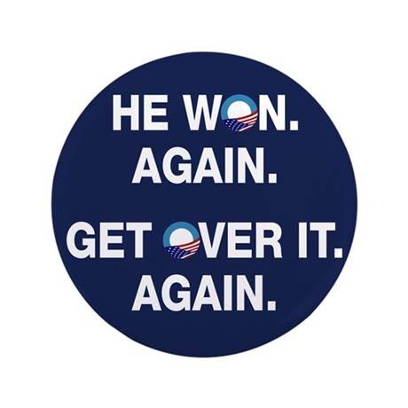 """Obama Won. Get Over It. 3.5"""" Button"""