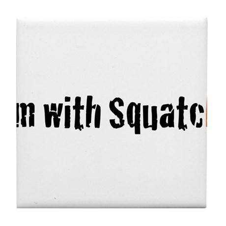 I'm with squatch Tile Coaster