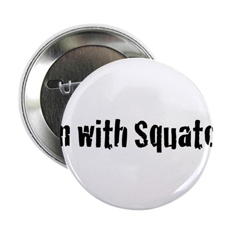 "I'm with squatch 2.25"" Button"