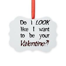 Do I look like/Valentine?! Ornament