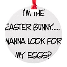 Wanna Look for my Eggs? Ornament