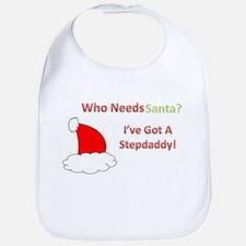 Who Needs Santa? I've Got A Stepdaddy! Bib