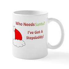 Who Needs Santa? I've Got A Stepdaddy! Mug