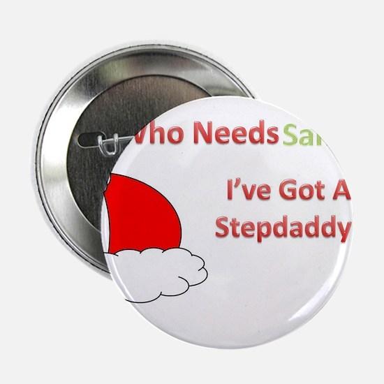 """Who Needs Santa? I've Got A Stepdaddy! 2.25"""" Butto"""