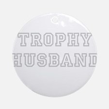 Trophy husband - as Ornament (Round)