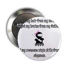 "I Get My Ninja Skills From My Stepmom 2.25"" Button"