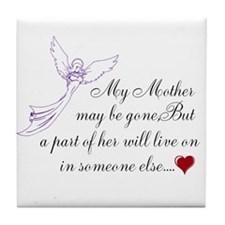 My Mother may be gone Tile Coaster