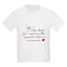 My Mother may be gone T-Shirt