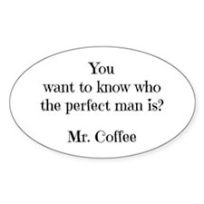 Mr. Coffee is the Perfect Man Decal