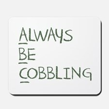 Always Be Cobbling Mousepad