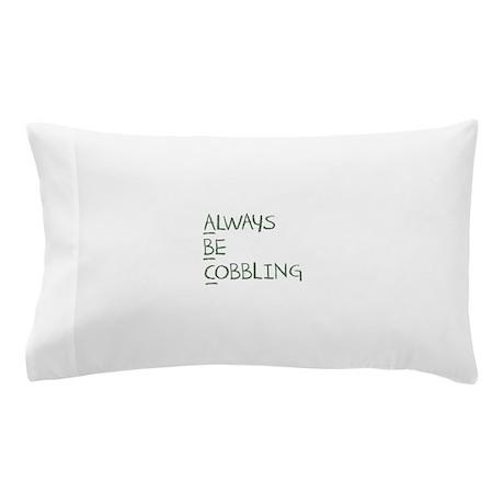 Always Be Cobbling Pillow Case