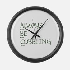 Always Be Cobbling Large Wall Clock