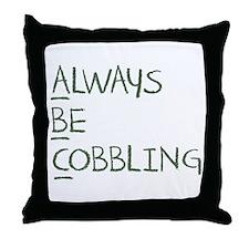 Always Be Cobbling Throw Pillow