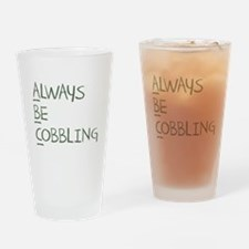 Always Be Cobbling Drinking Glass