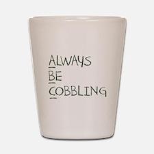 Always Be Cobbling Shot Glass