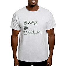 Always Be Cobbling T-Shirt