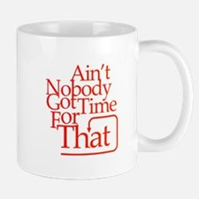 Ain't nobody got time for that Mugs