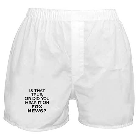 True or Fox News? Boxer Shorts