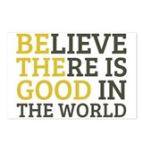 Believe there is good in the world Postcards