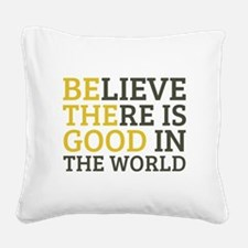 Believe There is Good Square Canvas Pillow