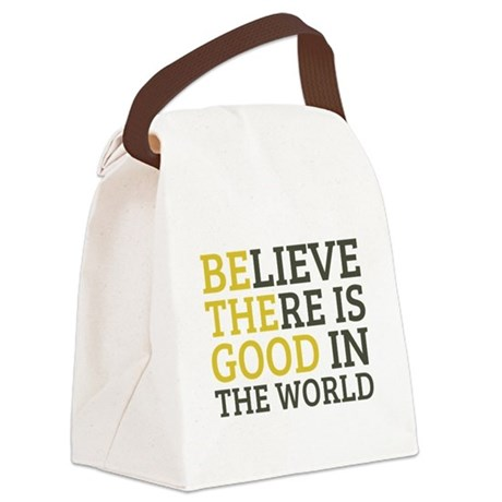 Believe There is Good Canvas Lunch Bag