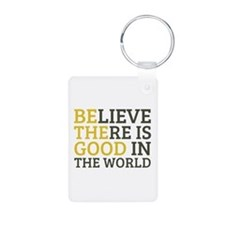 Believe There is Good Keychains