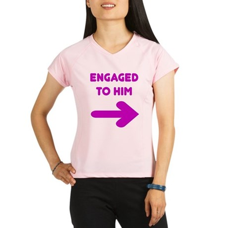 Engaged to him Peformance Dry T-Shirt
