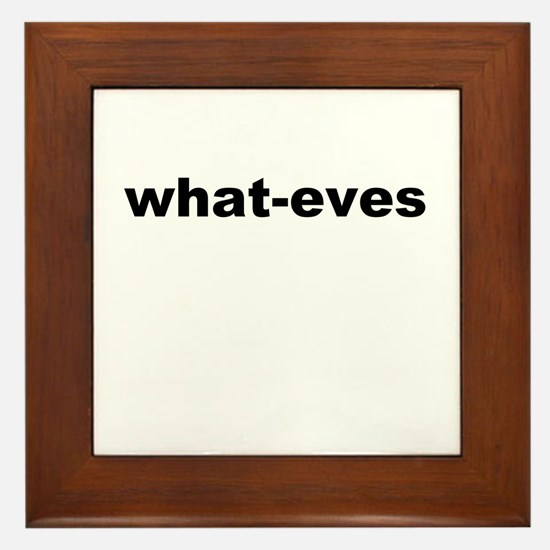 what-eves A way to say whatever Framed Tile