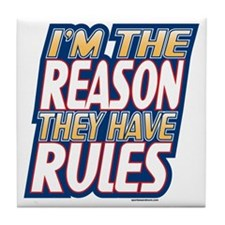 Attitude Im The Reason They Have Rules Tile Coaste