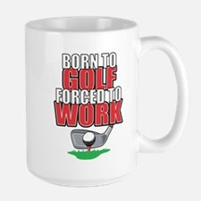 Golf Born To Golf Forced To Work Large Mug