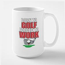 Golf Born To Golf Forced To Work Mug