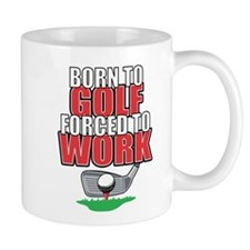 Golf Born To Golf Forced To Work Mug