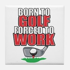 Golf Born To Golf Forced To Work Tile Coaster