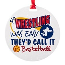 Wrestling Was Easy Round Ornament