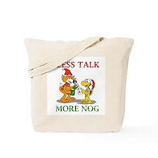 Less Talk, More Nog Tote Bag