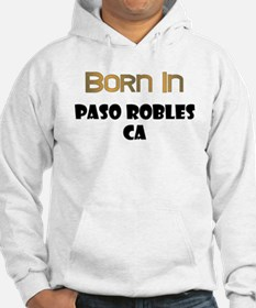 Born In Paso Robles CA Hoodie