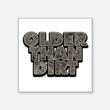 Older Than Dirt Birthday Square Sticker 3&Quot; X