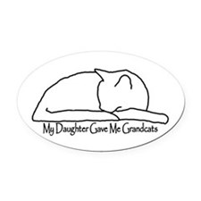 My Daughter Gave me Grandcats Oval Car Magnet