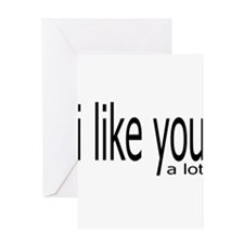 I Like you Greeting Cards