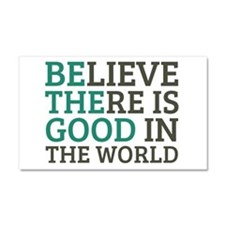 Believe There is Good Car Magnet 20 x 12