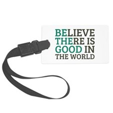 Believe There is Good Luggage Tag