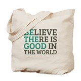 Believe there is good in the world Canvas Totes