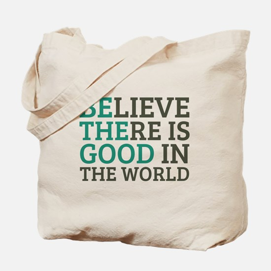 Believe There is Good Tote Bag